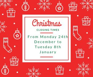 Christmas closing times 24th Dec to 8th Jan 2018