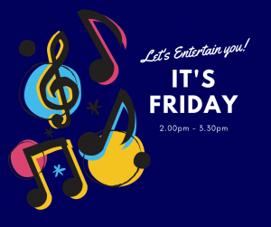 Friday entertainments 2pm til 3.30pm