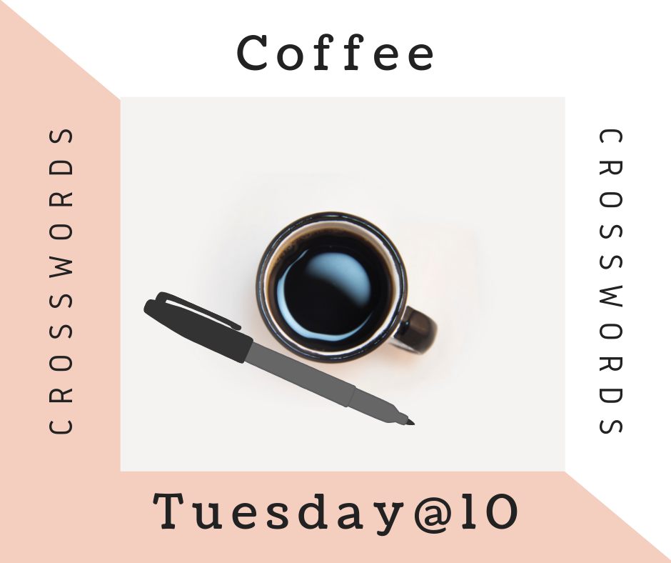 Coffee and crosswords, Tuesdays at 10am