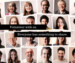 Volunteer with us. Everyone has something to share.